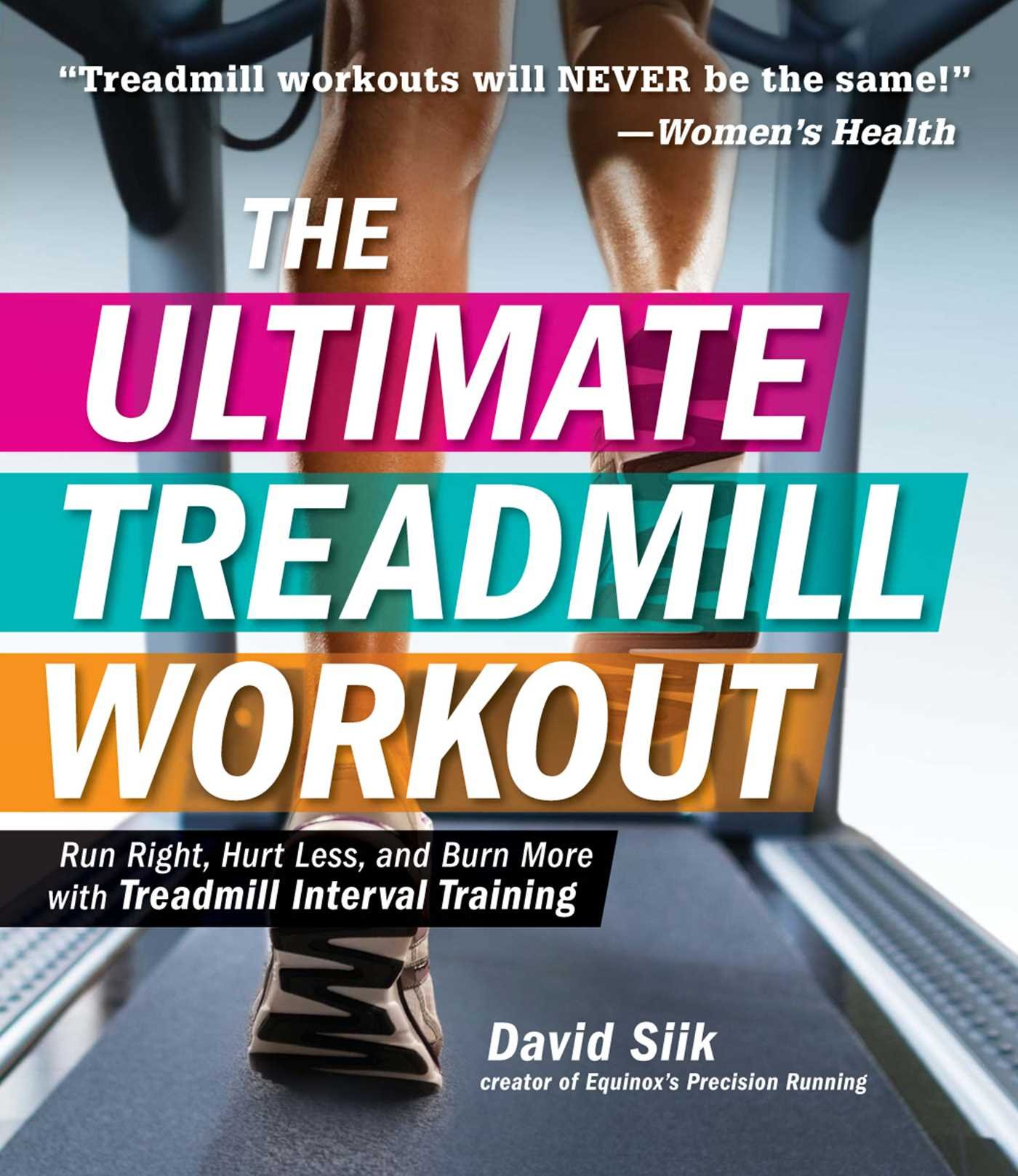 The Ultimate Treadmill Workout: Run Right, Hurt ...